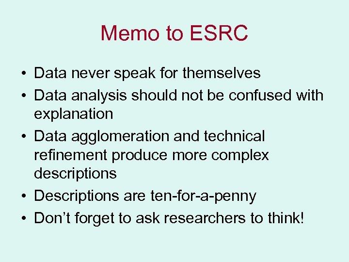 Memo to ESRC • Data never speak for themselves • Data analysis should not