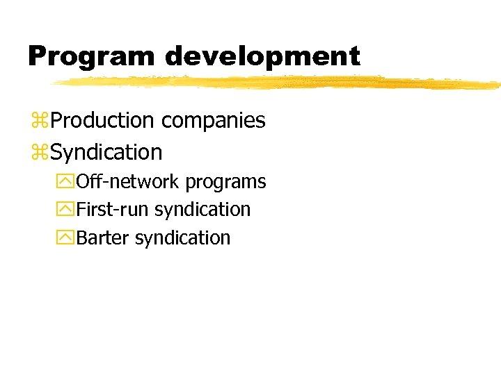 Program development z. Production companies z. Syndication y. Off-network programs y. First-run syndication y.