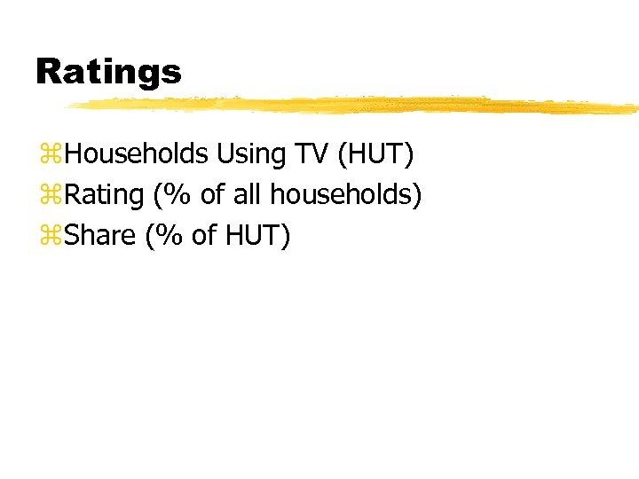 Ratings z. Households Using TV (HUT) z. Rating (% of all households) z. Share