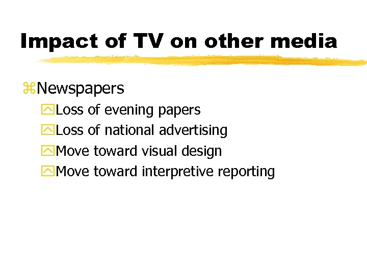 Impact of TV on other media z. Newspapers y. Loss of evening papers y.