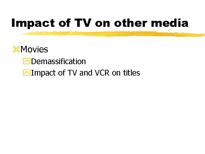 Impact of TV on other media z. Movies y. Demassification y. Impact of TV