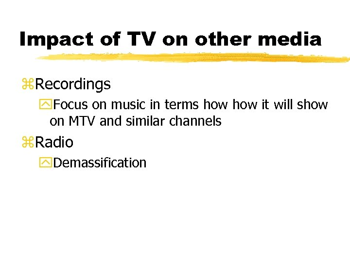 Impact of TV on other media z. Recordings y. Focus on music in terms