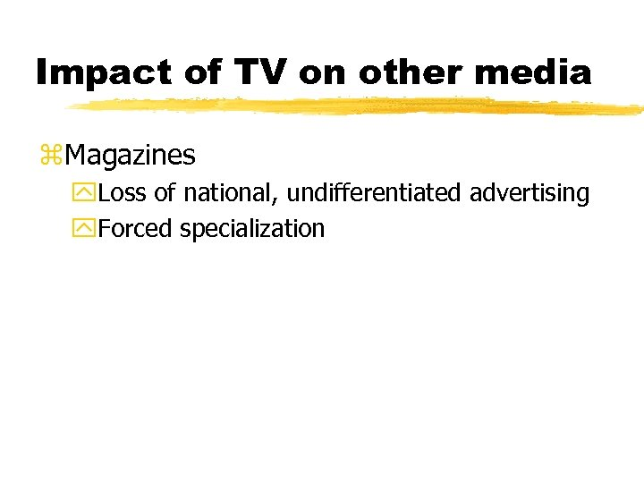 Impact of TV on other media z. Magazines y. Loss of national, undifferentiated advertising