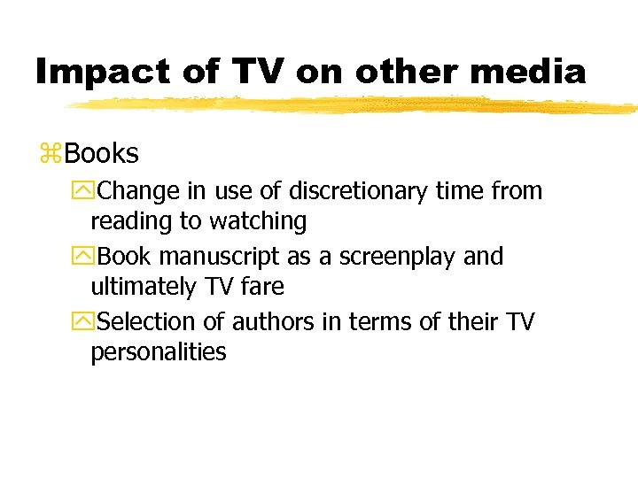 Impact of TV on other media z. Books y. Change in use of discretionary