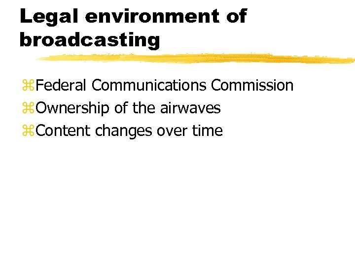 Legal environment of broadcasting z. Federal Communications Commission z. Ownership of the airwaves z.