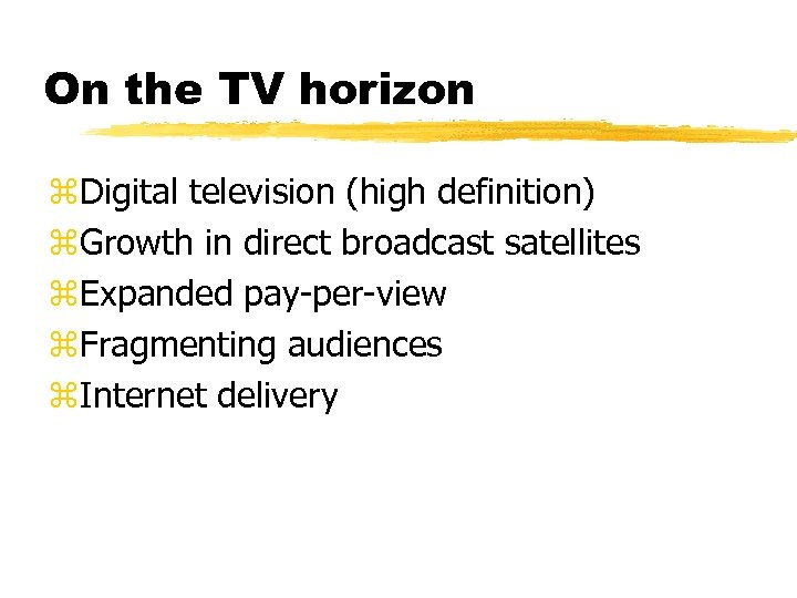 On the TV horizon z. Digital television (high definition) z. Growth in direct broadcast