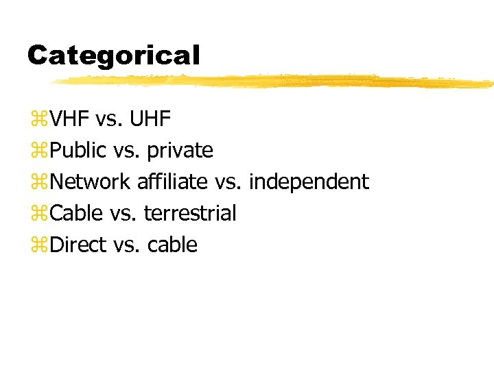 Categorical z. VHF vs. UHF z. Public vs. private z. Network affiliate vs. independent