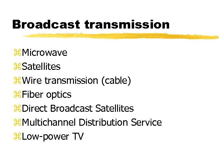 Broadcast transmission z. Microwave z. Satellites z. Wire transmission (cable) z. Fiber optics z.