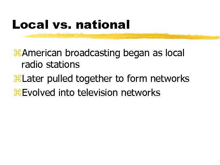 Local vs. national z. American broadcasting began as local radio stations z. Later pulled