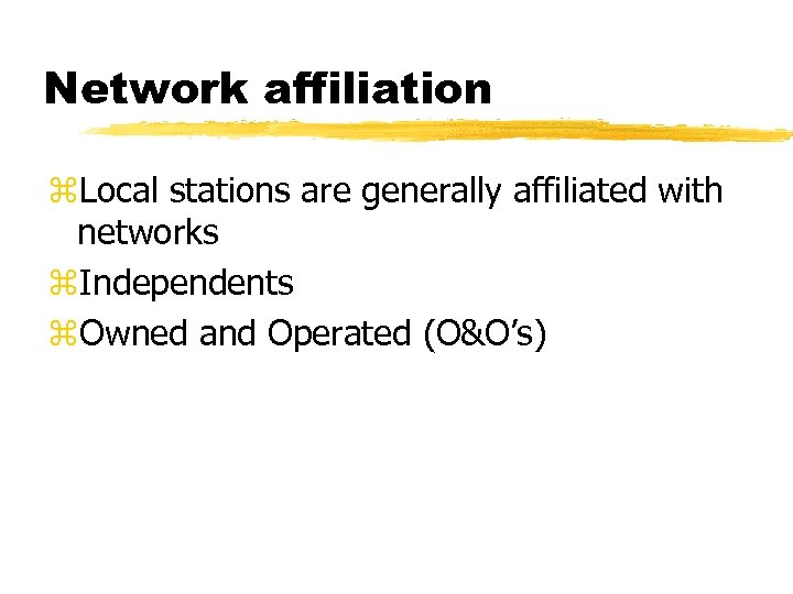 Network affiliation z. Local stations are generally affiliated with networks z. Independents z. Owned