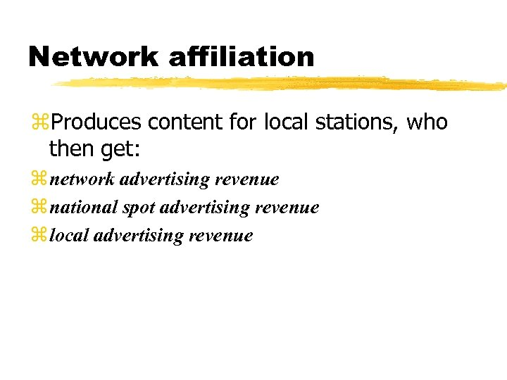 Network affiliation z. Produces content for local stations, who then get: z network advertising