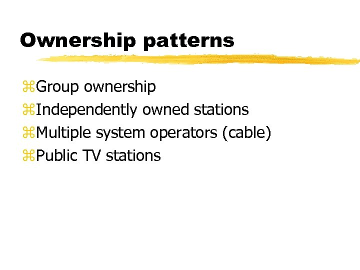 Ownership patterns z. Group ownership z. Independently owned stations z. Multiple system operators (cable)