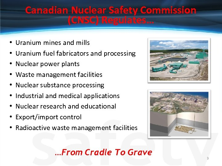 Canadian Nuclear Safety Commission (CNSC) Regulates… • • • Uranium mines and mills Uranium