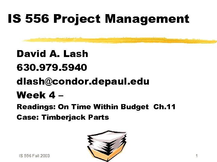 IS 556 Project Management David A. Lash 630. 979. 5940 dlash@condor. depaul. edu Week