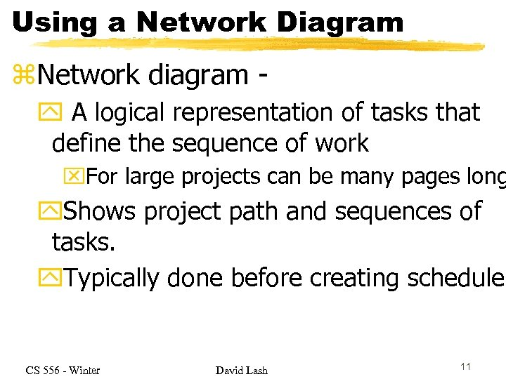 Using a Network Diagram z. Network diagram y A logical representation of tasks that