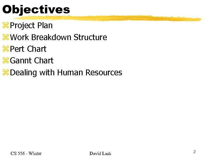 Objectives z Project Plan z Work Breakdown Structure z Pert Chart z Gannt Chart