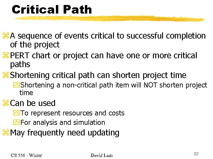 Critical Path z A sequence of events critical to successful completion of the project