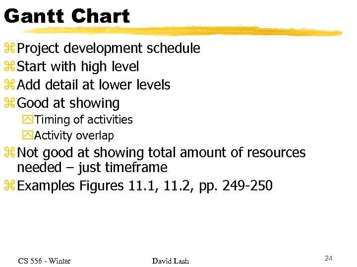 Gantt Chart z Project development schedule z Start with high level z Add detail