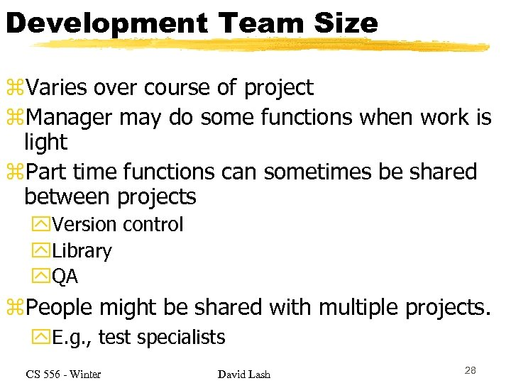 Development Team Size z. Varies over course of project z. Manager may do some