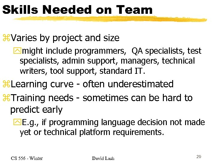 Skills Needed on Team z. Varies by project and size ymight include programmers, QA