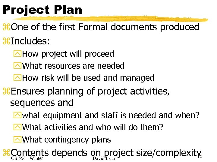 Project Plan z. One of the first Formal documents produced z. Includes: y. How