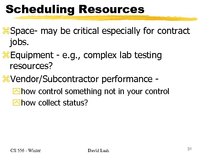 Scheduling Resources z. Space- may be critical especially for contract jobs. z. Equipment -