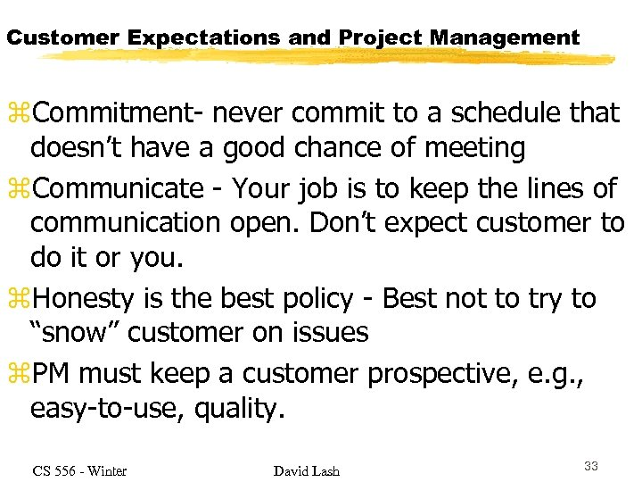 Customer Expectations and Project Management z. Commitment- never commit to a schedule that doesn't