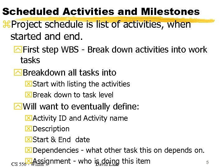 Scheduled Activities and Milestones z. Project schedule is list of activities, when started and