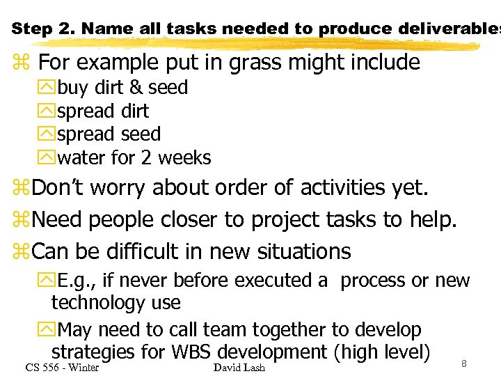 Step 2. Name all tasks needed to produce deliverables z For example put in