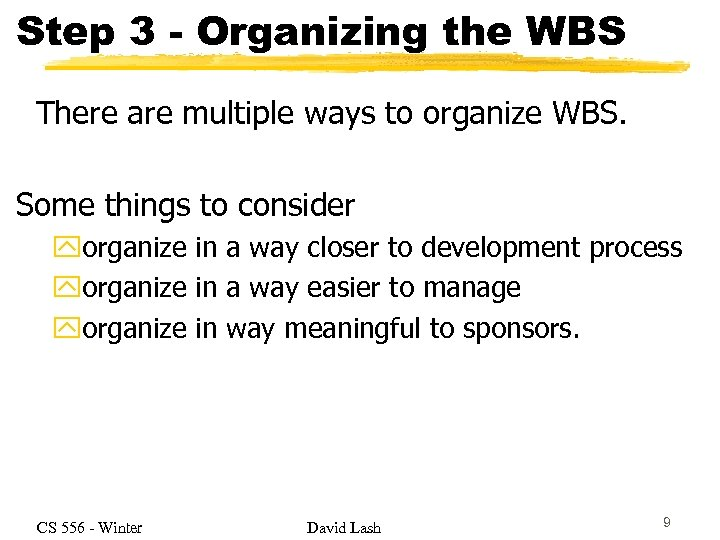 Step 3 - Organizing the WBS There are multiple ways to organize WBS. Some