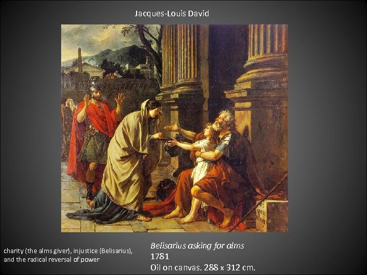 Jacques-Louis David charity (the alms giver), injustice (Belisarius), and the radical reversal of power