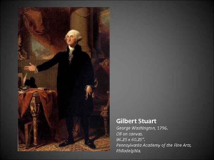 "Gilbert Stuart George Washington, 1796. Oil on canvas. 96. 25 x 60. 25"". Pennsylvania"