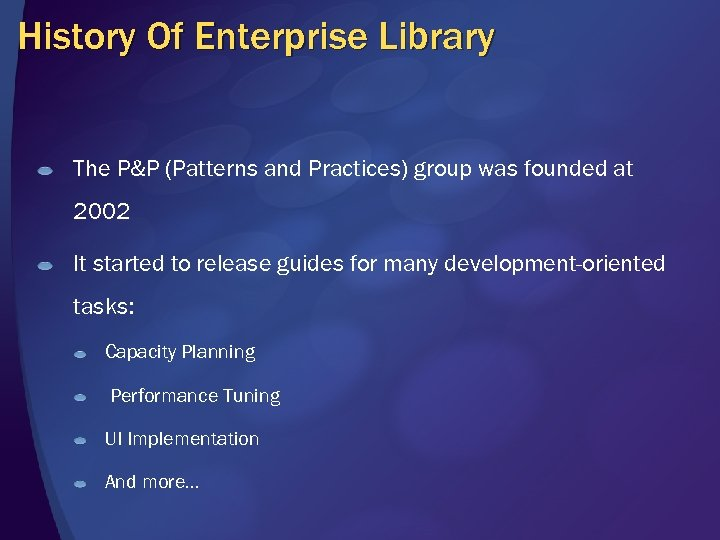 History Of Enterprise Library The P&P (Patterns and Practices) group was founded at 2002