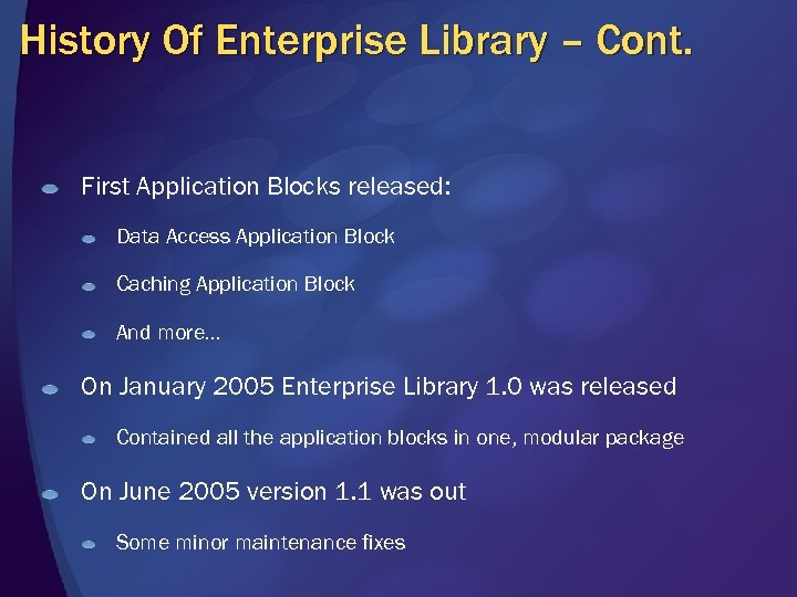 History Of Enterprise Library – Cont. First Application Blocks released: Data Access Application Block