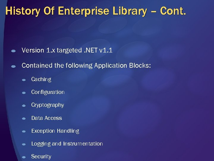 History Of Enterprise Library – Cont. Version 1. x targeted. NET v 1. 1