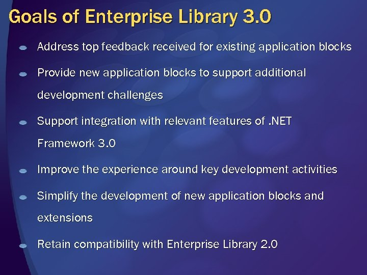 Goals of Enterprise Library 3. 0 Address top feedback received for existing application blocks