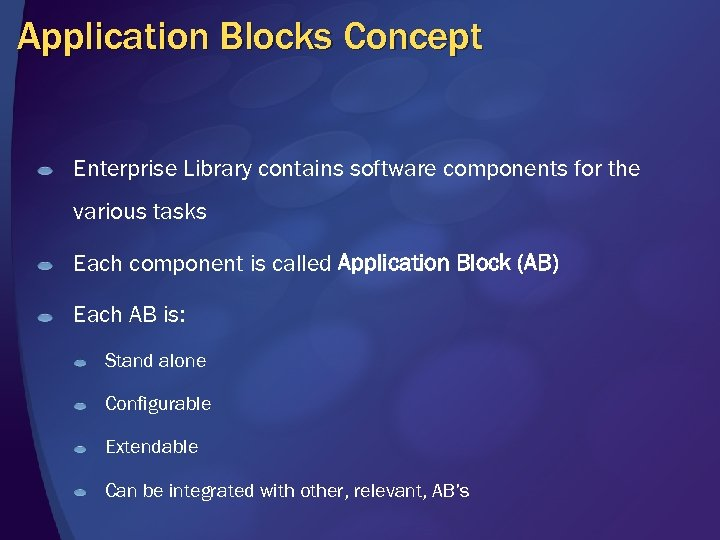 Application Blocks Concept Enterprise Library contains software components for the various tasks Each component