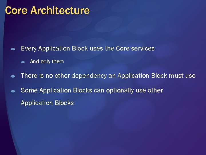 Core Architecture Every Application Block uses the Core services And only them There is