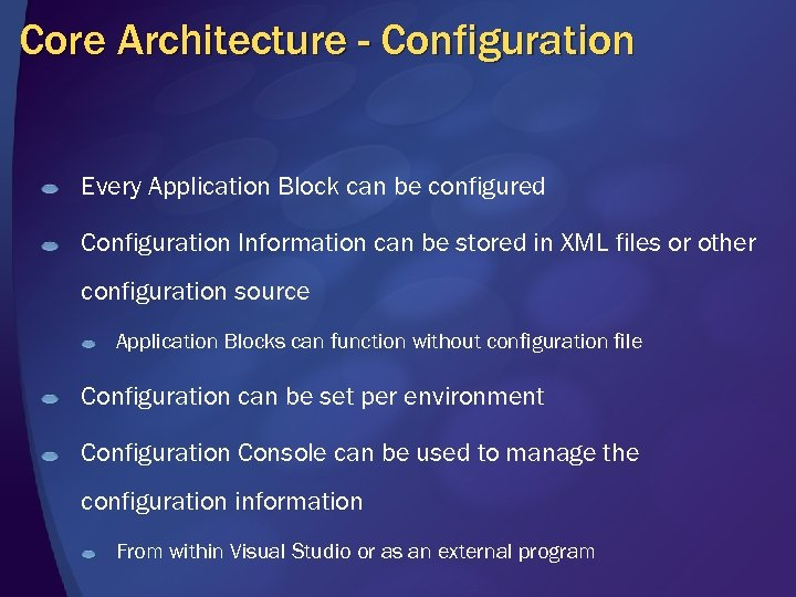 Core Architecture - Configuration Every Application Block can be configured Configuration Information can be