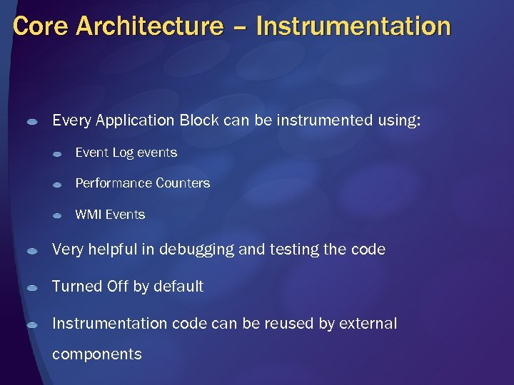 Core Architecture – Instrumentation Every Application Block can be instrumented using: Event Log events