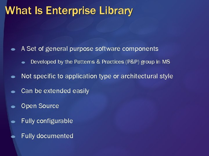 What Is Enterprise Library A Set of general purpose software components Developed by the