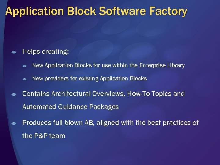 Application Block Software Factory Helps creating: New Application Blocks for use within the Enterprise