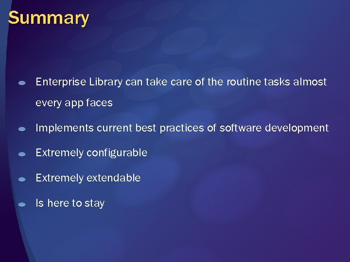 Summary Enterprise Library can take care of the routine tasks almost every app faces