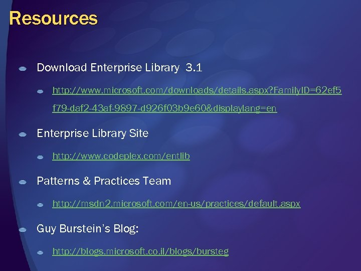 Resources Download Enterprise Library 3. 1 http: //www. microsoft. com/downloads/details. aspx? Family. ID=62 ef