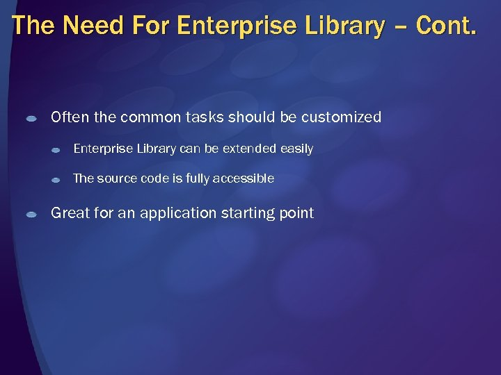 The Need For Enterprise Library – Cont. Often the common tasks should be customized