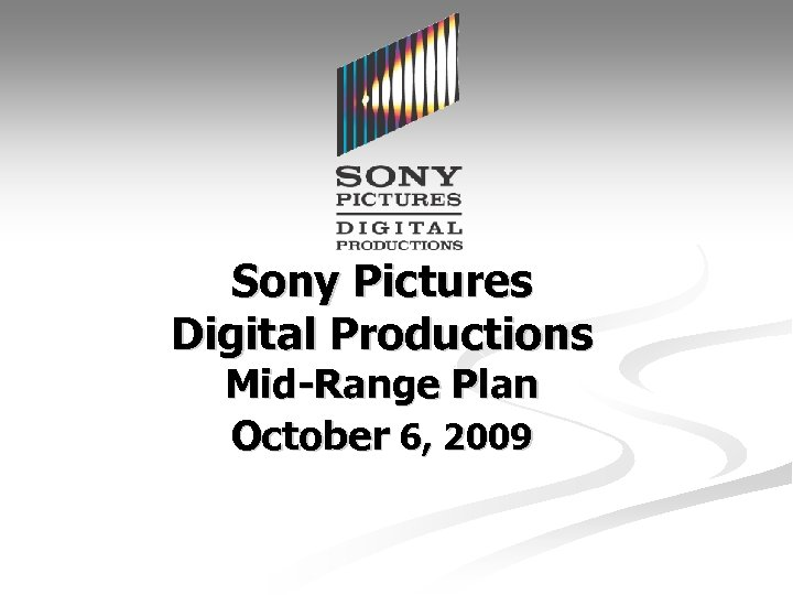 Sony Pictures Digital Productions Mid-Range Plan October 6, 2009