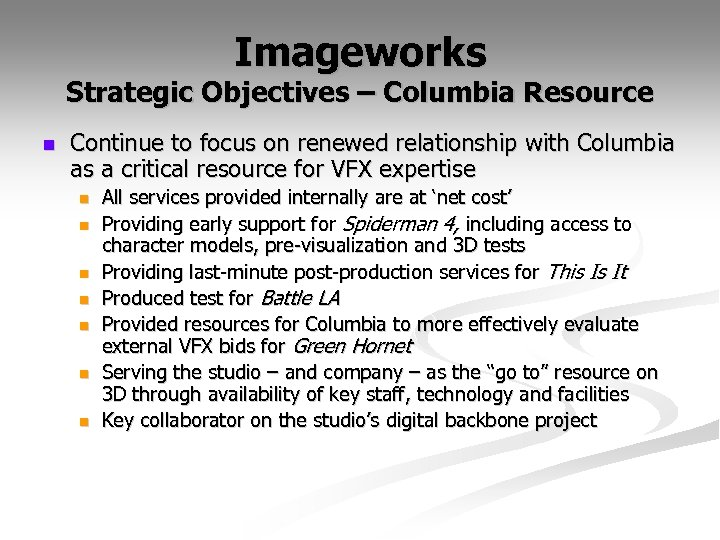 Imageworks Strategic Objectives – Columbia Resource n Continue to focus on renewed relationship with