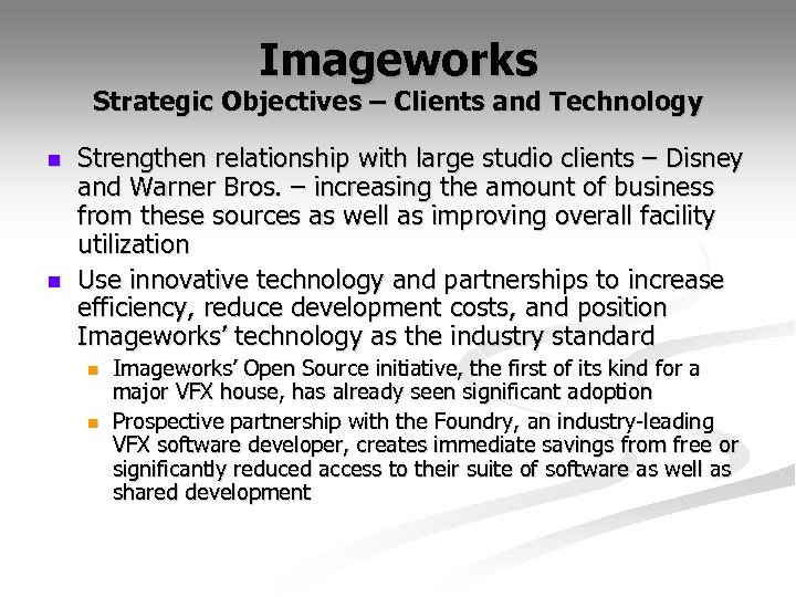 Imageworks Strategic Objectives – Clients and Technology n n Strengthen relationship with large studio
