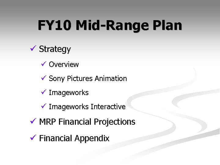 FY 10 Mid-Range Plan ü Strategy ü Overview ü Sony Pictures Animation ü Imageworks