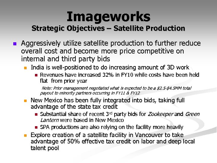 Imageworks Strategic Objectives – Satellite Production n Aggressively utilize satellite production to further reduce